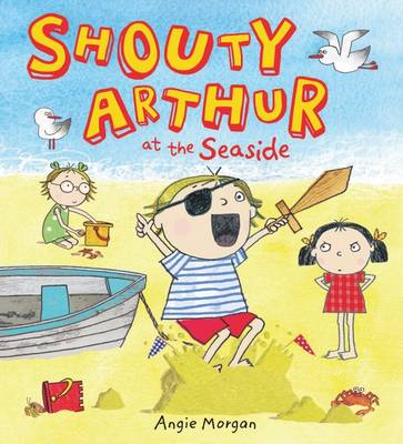 Shouty Arthur at the Seaside by Angie Morgan