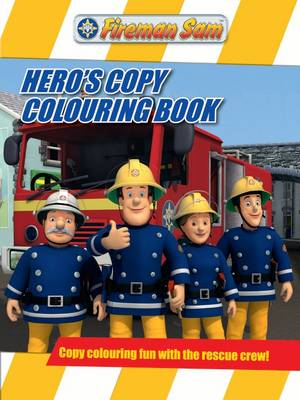 Fireman Sam Hero's Copy Colouring Book by