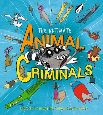 The Ultimate Animal Criminals by Clive Gifford