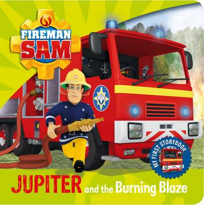 Fireman Sam: My First Storybook: Jupiter and the Burning Blaze by