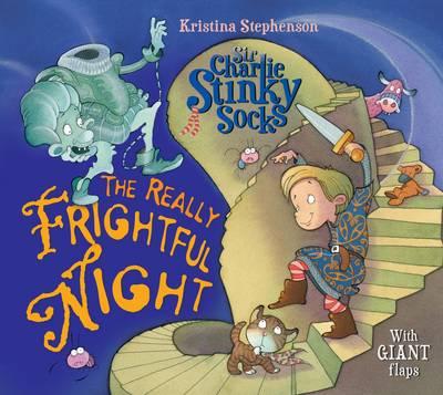 Sir Charlie Stinky Socks: the Really Frightful Night by Kristina Stephenson