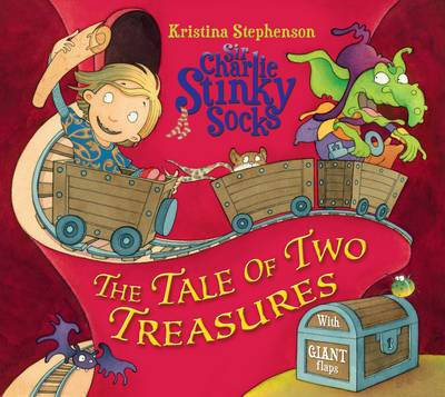 Sir Charlie Stinky Socks: The Tale of Two Treasures by Kristina Stephenson