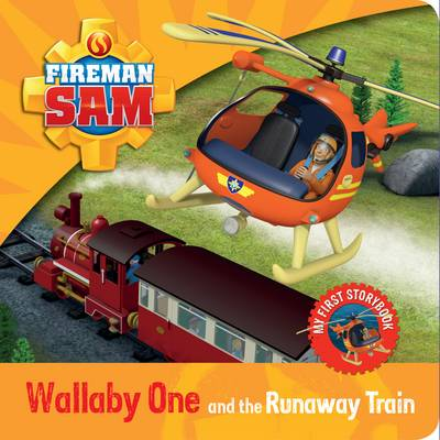 Fireman Sam: My First Storybook: Wallaby One and the Runaway Train by
