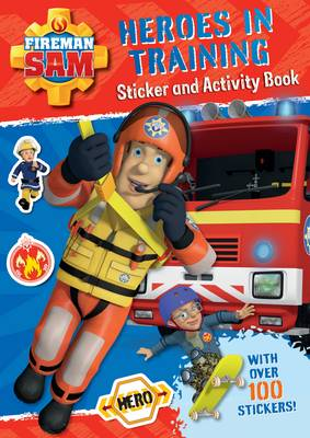 Fireman Sam: Heroes in Training Sticker and Activity Book by