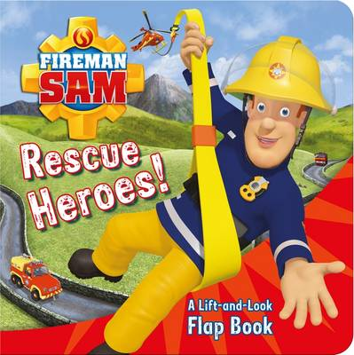 Fireman Sam Rescue Heroes! A Lift-and-Look Flap Book by