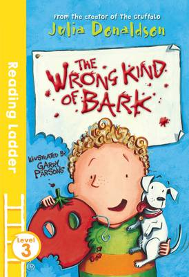 The Wrong Kind of Bark by Garry Parsons, Julia Donaldson