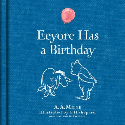 Winnie-the-Pooh: Eeyore Has A Birthday by A. A. Milne