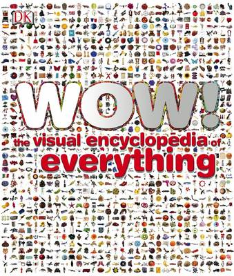 Wow! The Visual Encyclopedia Of Everything by DK
