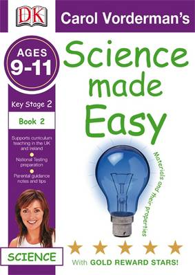 Science Made Easy Materials and Their Properties Ages 9-11 Key Stage 2 by Carol Vorderman