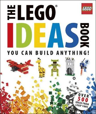 The LEGO Ideas Book You Can Build Anything! by DK, Daniel Lipkowitz