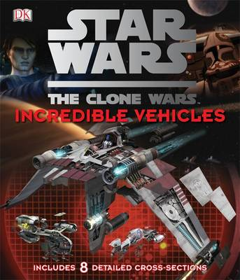 Star Wars Clone Wars Incredible Vehicles by Jason Fry