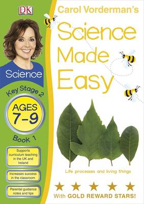 Science Made Easy Life Processes & Living Things Ages 7-9 Key Stage 2 Book 1 by Carol Vorderman