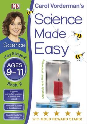 Science Made Easy Materials & Their Properties Ages 9-11 Key Stage 2 Book 2 by Carol Vorderman