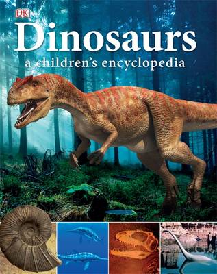 Dinosaurs a Children's Encyclopedia by DK