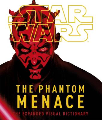 Star Wars Episode I the Phantom Menace the Expanded Visual Dictionary by