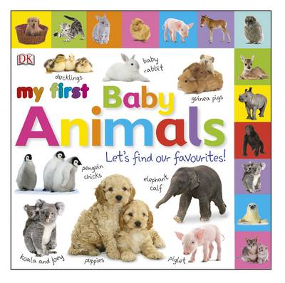 My First Baby Animals Let's Find Our Favourites! by DK