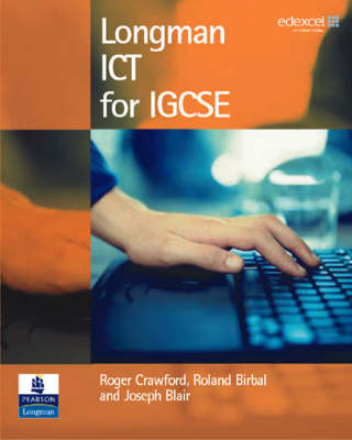 Longman ICT for IGCSE by Roger Crawford, J Blair, R Birbal