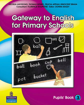 Gateway to English for Primary Schools Activity Book by Thomas Ntumy, Felicia P. Appiah, Innocent Sraha, Akosua Anyidoho