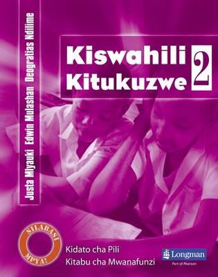 Kiswahili Kitukuzwe Kidato Cha Pili Kitabu Cha Mwanafunzi by Justa Mlauki, Deogratias Ndilime, Edwin Mulashan, Paulina Mukulu