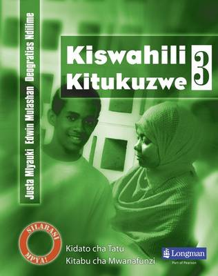 Kiswahili Kitukuzwe Kidato Cha Tatu Kitabu Cha Mwanafunzi by Justa Mlauki, Deogratias Ndilime, Edwin Mulashan