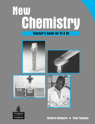 New Chemistry Teacher's Guide for S1 & S2 for Uganda Teacher's Guide for S1 and S2 by Richard Walugere, Titus Tayebwa