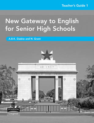 New Gateway to English for Senior High Schools Teacher's Guide by Neville Grant, A. B. K Dadzie, Ghana Association of Teachers of English