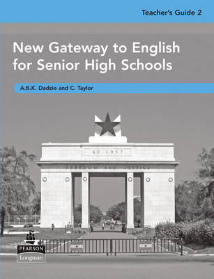 New Gateway to English for Senior High Schools Teacher's Teacher's Guide by Neville Grant, A. B. K Dadzie, Ghana Association of Teachers of English
