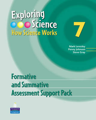Exploring Science How Science Works Year 7 Formative and Summative Assessment Support Pack by Mark Levesley, Penny Johnson, Steve Gray