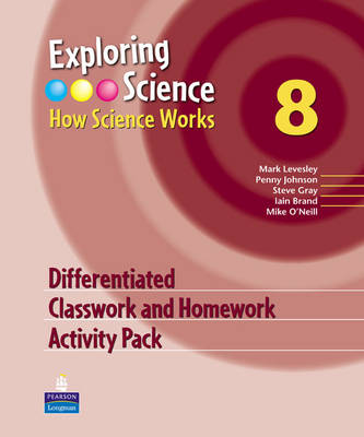 Exploring Science How Science Works Year 8 Differentiated Classroom and Homework Activity Pack by Mark Levesley, Penny Johnson, Steve Gray