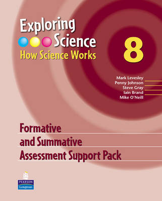 Exploring Science How Science Works Year 8 Formative and Summative Assessment Support Pack by Mark Levesley, Penny Johnson, Steve Gray