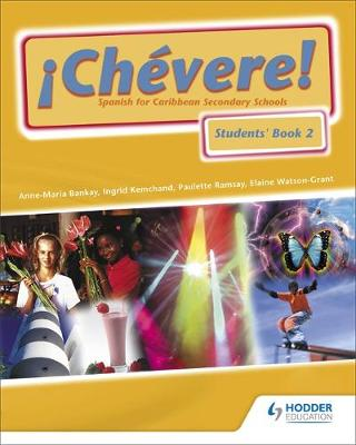 Chevere! Students Spanish for Caribbean Secondary Schools by Bankay Ramsay, Anne-Maria Bankay, Ingrid Kemchand, Paulette Ramsay