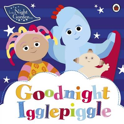 In the Night Garden: Goodnight Igglepiggle by