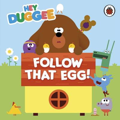 Hey Duggee: Follow That Egg! by