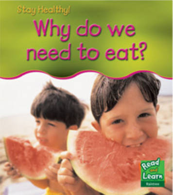 Why Do We Need to Eat? by Angela Royston
