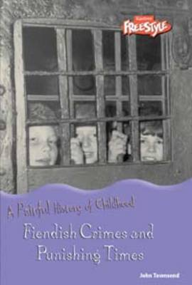 Fiendish Crimes and Punishing Times by John Townsend