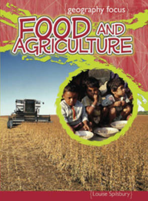 Food and Agriculture How We Use the Land by Louise Spilsbury