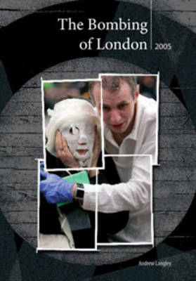 The London Bombings July 2005 by Andrew Langley