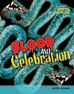 Blood and Celebration Aztec Beliefs by Heidi Moore