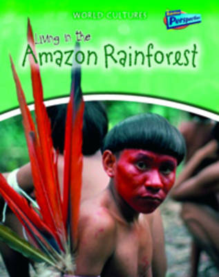 Living in the Amazon Rainforest by Anita Ganeri, Louise Spilsbury, Richard Spilsbury