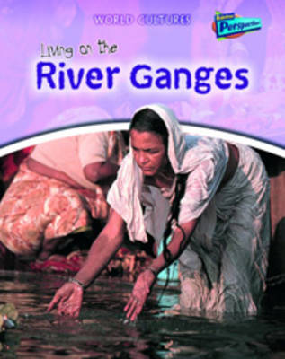 Living on the River Ganges by Anita Ganeri, Louise Spilsbury, Richard Spilsbury