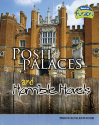 Posh Palaces and Horrible Hovels Tudor Rich and Poor by Andrew Solway