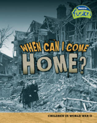 When Can I Come Home? Children in World War II by Louise Spilsbury, Richard Spilsbury