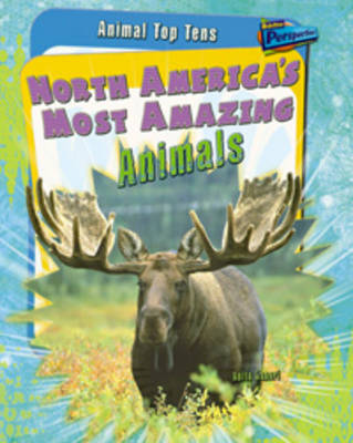 North America's Most Amazing Animals by Anita Ganeri