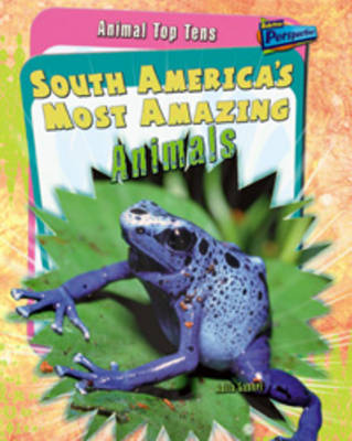 South America's Most Amazing Animals by Anita Ganeri