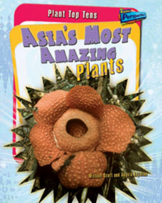Asia's Most Amazing Plants by Angela Royston, Michael Scott
