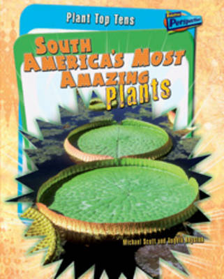 South America's Most Amazing Plants by Angela Royston, Michael Scott