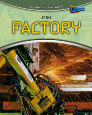 At the Factory by Richard Spilsbury, Louise Spilsbury