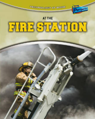 At the Fire Station by Richard Spilsbury, Louise Spilsbury