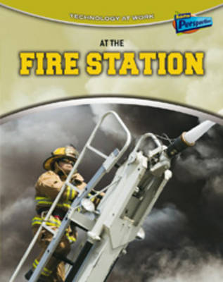 At the Fire Station by Louise Spilsbury
