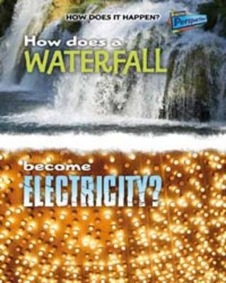 How Does a Waterfall Become Electricity? by Mike Graf